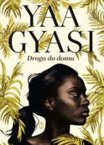 Gyasi Yaa: Droga do domu